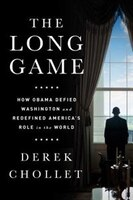 The Long Game: How Obama Defied Washington And Redefined America?s Role In The World