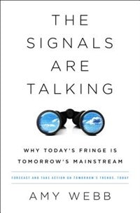 The Signals Are Talking: Why Today?s Fringe Is Tomorrow?s Mainstream