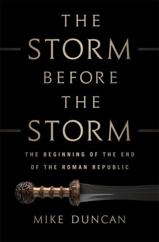 The Storm Before The Storm: The Beginning Of The End Of The Roman Republic by Mike Duncan