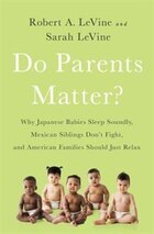 Do Parents Matter?: Why Japanese Babies Sleep Soundly, Mexican Siblings Don?t Fight, and American…