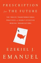Prescription For The Future: The Twelve Transformational Habits Of Highly Effective Medical Care