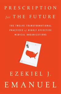 Prescription For The Future: The Twelve Transformational Practices Of Highly Effective Medical…