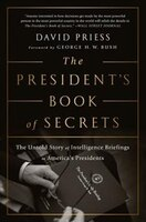 Book The President's Book of Secrets: The Untold Story of Intelligence Briefings to America's Presidents by David Priess