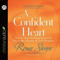 A Confident Heart: How To Stop Doubting Yourself And Live In The Security Of God?s Promises