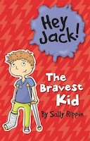 Hey Jack!: The Bravest Kid