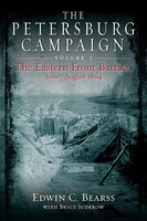 The Petersburg Campaign. Volume 1: The Eastern Front Battles, June - August 1864