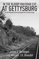 In The Bloody Railroad Cut At Gettysburg: The 6th Wisconsin Of The Iron Brigade And Its Famous…