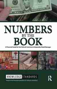 Numbers By The Book: A Financial Guide For The Cultural Commerce & Specialty Retail Manager by Museum Store Association