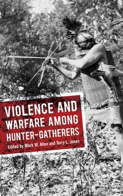 Book Violence And Warfare Among Hunter-gatherers by Mark W Allen