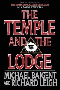 The Temple and the Lodge: The Strange and Fascinating History of the Knights Templar and the…