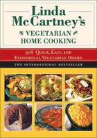 Linda McCartney's Home Vegetarian Cooking: 308 Quick, Easy, and Economical Vegetarian Dishes