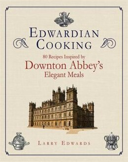 Book Edwardian Cooking: 80 Recipes Inspired by Downton Abbey's Elegant Meals by Larry Edwards
