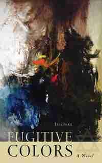 Fugitive Colors: A Novel by Lisa Barr