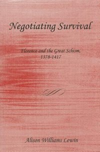 Negotiating Survival: Florence and the Great Schism, 1378-1417