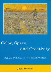 Color, Space, and Creativity: Art and Ontology in Five British Writers