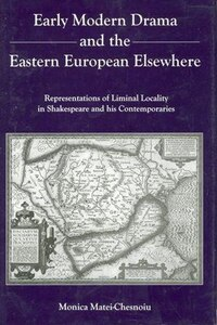 Early Modern Drama and the Eastern Europen Elsewhere: Representation of Liminal Locality in…