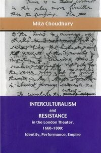 Interculturalism and Resistance in the London Theater, 1660 - 1800: Identity, Performance, Empire