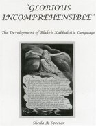 Glorious Incomprehensible: The Development of Blake's Kabbalistic Language