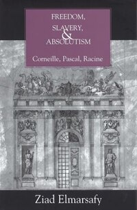 Freedom, Slavery, and Absolutism: Corneille, Pascal, Racine