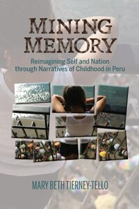 Mining Memory: Reimagining Self And Nation Through Narratives Of Childhood In Peru