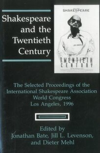 Shakespeare and the Twentieth Century: The Selected Proceedings of the International Shakespeare Association World Congress, Los Angeles,