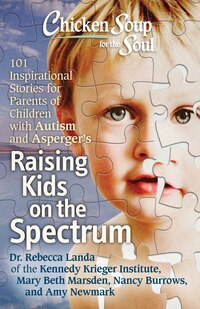 Chicken Soup for the Soul: Raising Kids on the Spectrum: 101 Inspirational Stories for Parents of…