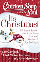 Chicken Soup for the Soul: It's Christmas!: 101 Joyful Stories about the Love, Fun, and Wonder of…