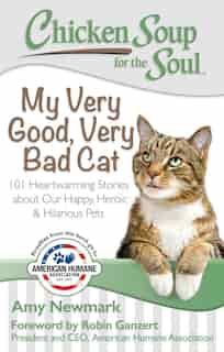 Chicken Soup for the Soul: My Very Good, Very Bad Cat: 101 Heartwarming Stories about Our Happy, Heroic & Hilarious Pets by Amy Newmark
