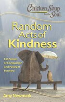 Book Chicken Soup for the Soul:  Random Acts of Kindness: 101 Stories of Compassion and Paying It Forward by Amy Newmark