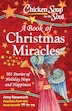 Chicken Soup for the Soul:  A Book of Christmas Miracles: 101 Stories of Holiday Hope and Happiness by Amy Newmark