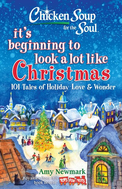 Chicken Soup for the Soul: It's Beginning to Look a Lot Like Christmas: 101 Tales of Holiday Love and Wonder by Amy Newmark