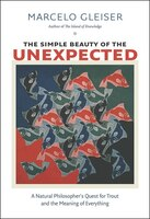 The Simple Beauty of the Unexpected: A Natural Philosopher's Quest for Trout and the Meaning of…
