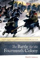 The Battle for the Fourteenth Colony: America's War of Liberation in Canada, 1774–1776