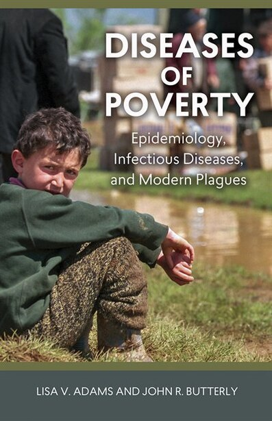 Diseases of Poverty: Epidemiology, Infectious Diseases, and Modern Plagues by Lisa V. Adams