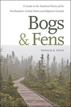 Bogs & Fens: A Guide to the Peatland Plants of the Northeastern United States and Adjacent Canada