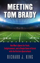 Meeting Tom Brady: One Mans Quest for Truth, Enlightenment, and a Simple Game of Catch with the…