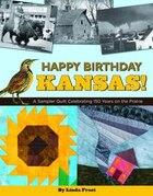 Happy Birthday Kansas!: A Sampler Quilt Celebrating 150 Years On The Prairie