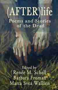 (After)life: Poems and Stories of the Dead by Renée M. Schell
