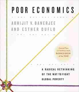 Poor Economics: A Radical Rethinking of the Way to Fight Global Poverty de Abhijit V. Banerjee