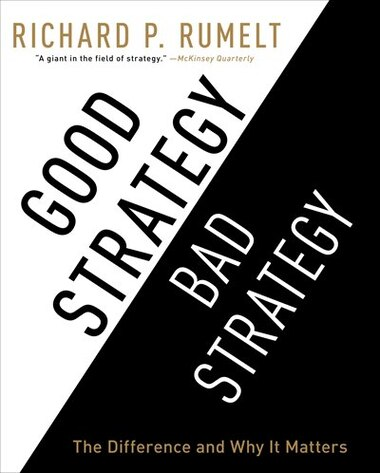 Good Strategy/Bad Strategy: The Difference and Why It Matters by Sean Runnette