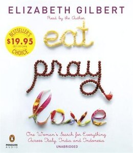 Book Eat Pray Love: One Woman's Search For Everything Across Italy, India And Indonesia by Elizabeth Gilbert