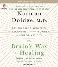 The Brain's Way Of Healing: Remarkable Discoveries And Recoveries From The Frontiers Of…