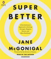 Superbetter: A Revolutionary Approach To Getting Stronger, Happier, Braver And More Resilient…