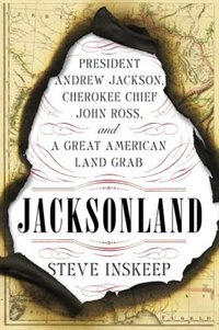 Jacksonland: President Andrew Jackson, Cherokee Chief John Ross, And A Great American Land Gr Ab