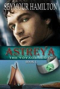 Astreya, Book I: The Voyage South by Seymour Hamilton