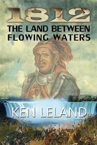 Book 1812 The Land Between Flowing Waters by Ken Leland