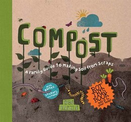Book Compost: A Family Guide To Making Soil From Scraps by Ben Raskin