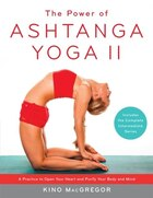The Power Of Ashtanga Yoga Ii: The Intermediate Series: A Practice To Open Your Heart And Purify…
