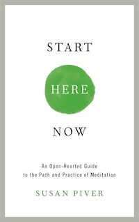 Start Here Now: An Open-hearted Guide To The Path And Practice Of Meditation