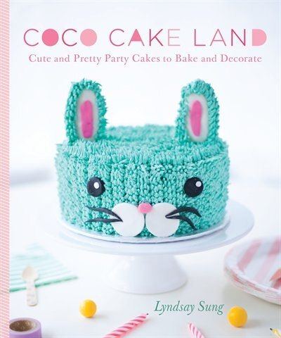 Coco Cake Land: Cute And Pretty Party Cakes To Bake And Decorate by Lyndsay Sung